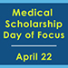 Medical Scholarship Day of Focus